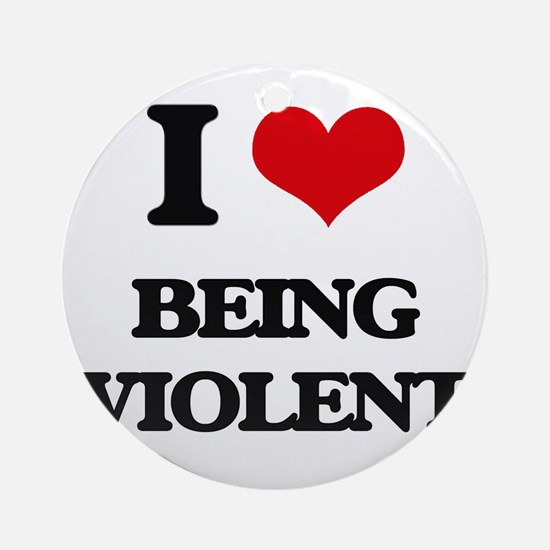 I love Being Violent Ornament (Round)