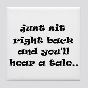 Just sit right back Tile Coaster