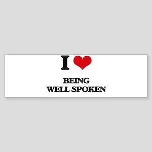 I love Being Well-Spoken Bumper Sticker