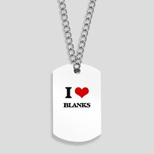 I Love Blanks Dog Tags