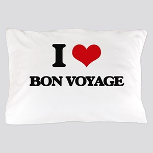 I Love Bon Voyage Pillow Case