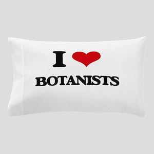 I Love Botanists Pillow Case