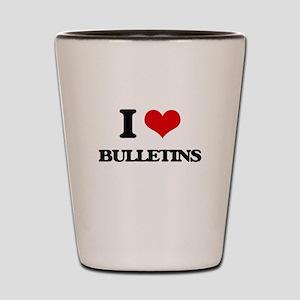I Love Bulletins Shot Glass