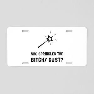 Bitchy Dust Aluminum License Plate