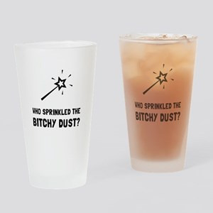 Bitchy Dust Drinking Glass