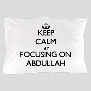 Keep Calm by focusing on on Abdullah Pillow Case