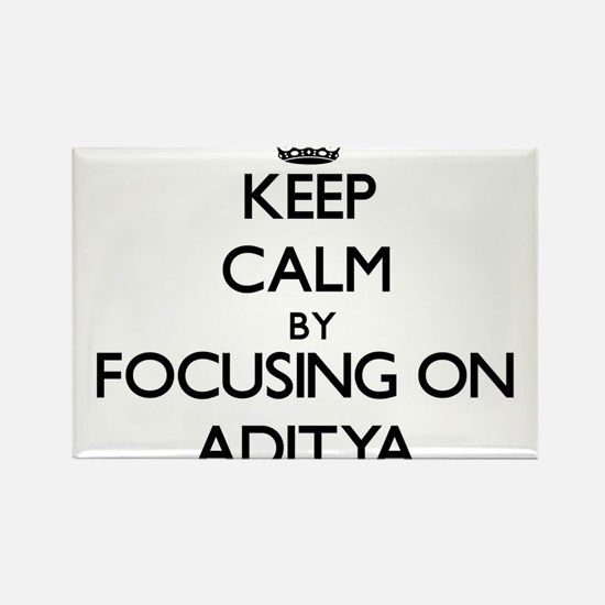 Keep Calm by focusing on on Aditya Magnets