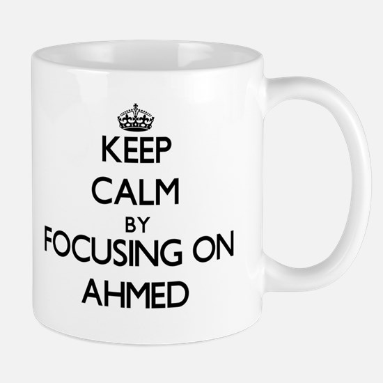 Keep Calm by focusing on on Ahmed Mugs