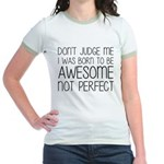 Born To Be Awesome, Not Perfect Jr. Ringer T-Shirt