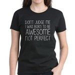 Born To Be Awesome, Not Perfe Women's Dark T-Shirt