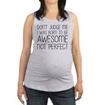 Born To Be Awesome, Not Perfect Maternity Tank Top