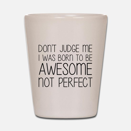 Born To Be Awesome, Not Perfect Shot Glass