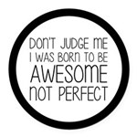 Born To Be Awesome, Not Perfect Round Car Magnet