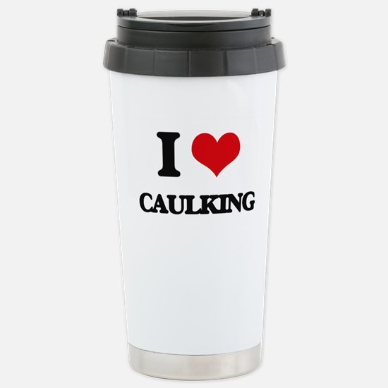 I love Caulking Stainless Steel Travel Mug