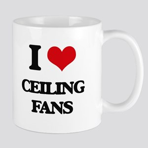 I love Ceiling Fans Mugs