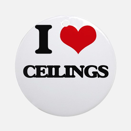 I love Ceilings Ornament (Round)
