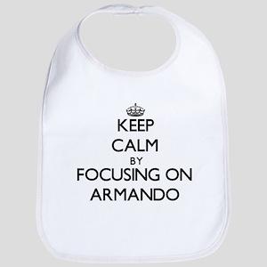 Keep Calm by focusing on on Armando Bib
