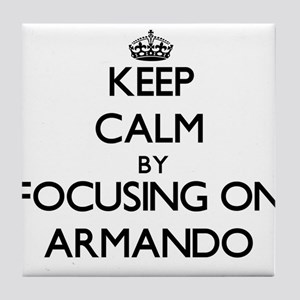 Keep Calm by focusing on on Armando Tile Coaster