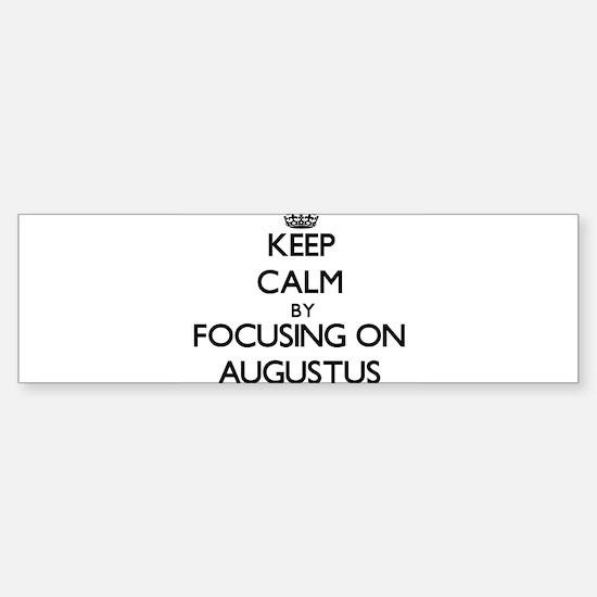 Keep Calm by focusing on on Augustu Bumper Bumper Bumper Sticker