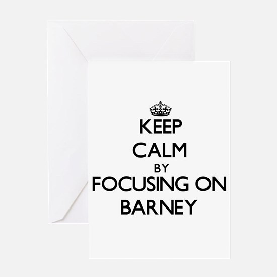 Keep Calm by focusing on on Barney Greeting Cards