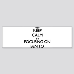 Keep Calm by focusing on on Benito Bumper Sticker