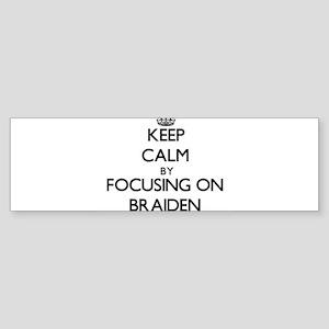 Keep Calm by focusing on on Braiden Bumper Sticker