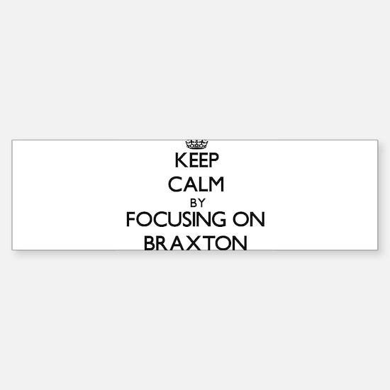 Keep Calm by focusing on on Braxton Bumper Car Car Sticker