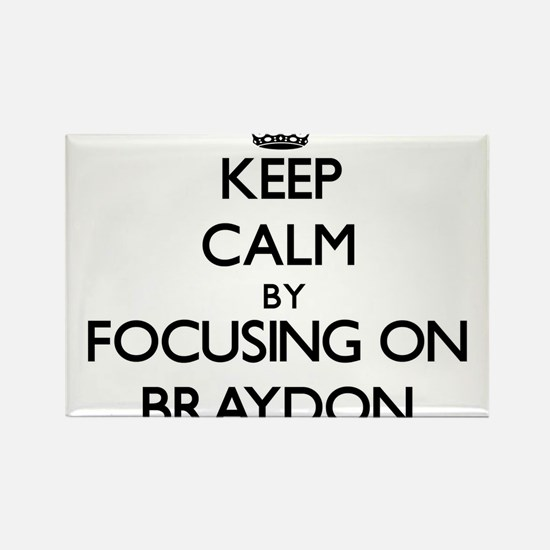 Keep Calm by focusing on on Braydon Magnets