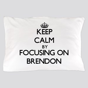 Keep Calm by focusing on on Brendon Pillow Case