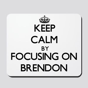 Keep Calm by focusing on on Brendon Mousepad