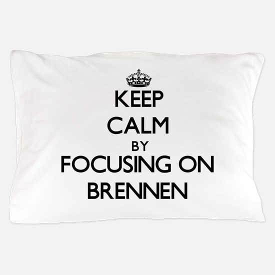 Keep Calm by focusing on on Brennen Pillow Case