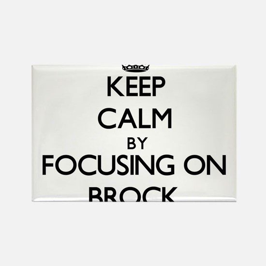 Keep Calm by focusing on on Brock Magnets