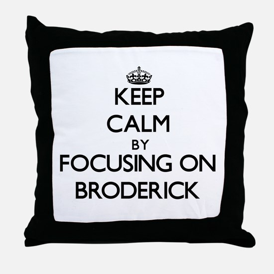 Keep Calm by focusing on on Broderick Throw Pillow
