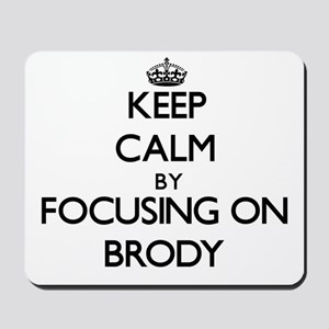 Keep Calm by focusing on on Brody Mousepad