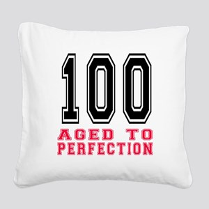 100 Aged To Perfection Birthd Square Canvas Pillow