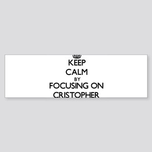 Keep Calm by focusing on on Cristop Bumper Sticker