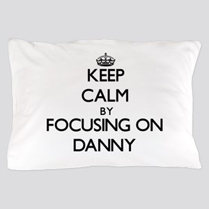 Keep Calm by focusing on on Danny Pillow Case
