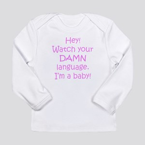 Watch Your Damn Language Im A Baby Long Sleeve T-S