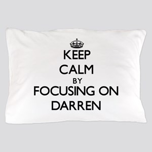 Keep Calm by focusing on on Darren Pillow Case