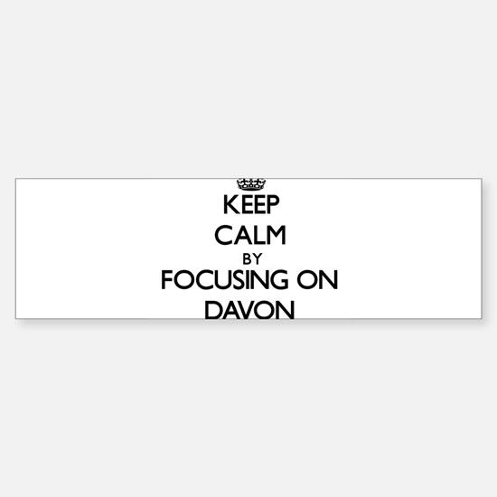 Keep Calm by focusing on on Davon Bumper Bumper Bumper Sticker