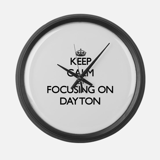 Keep Calm by focusing on on Dayto Large Wall Clock