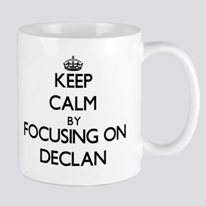 Keep Calm by focusing on on Declan Mugs