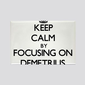 Keep Calm by focusing on on Demetrius Magnets