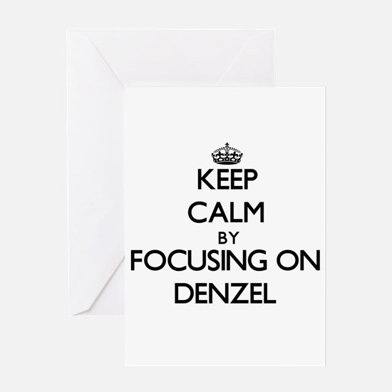 Keep Calm by focusing on on Denzel Greeting Cards