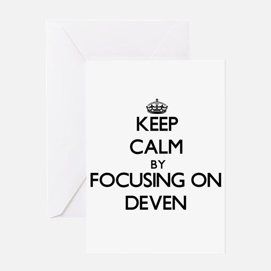 Keep Calm by focusing on on Deven Greeting Cards
