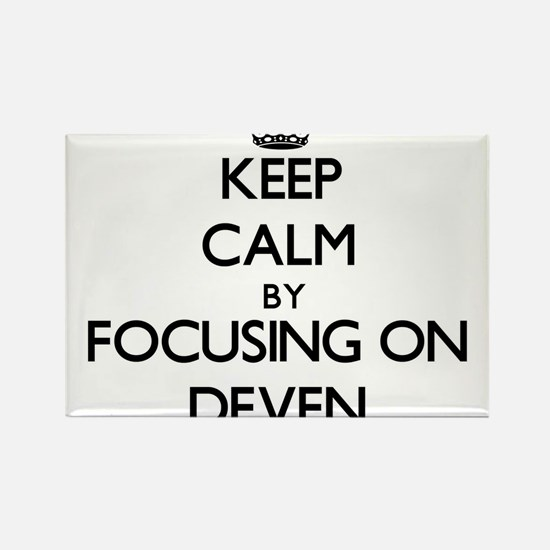 Keep Calm by focusing on on Deven Magnets