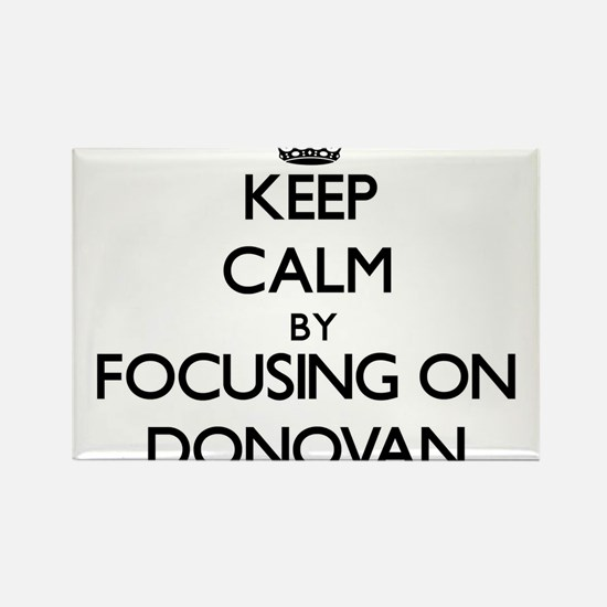 Keep Calm by focusing on on Donovan Magnets