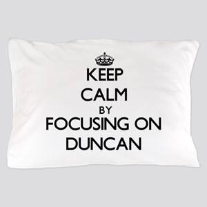 Keep Calm by focusing on on Duncan Pillow Case