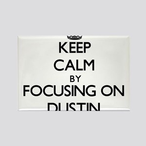 Keep Calm by focusing on on Dustin Magnets