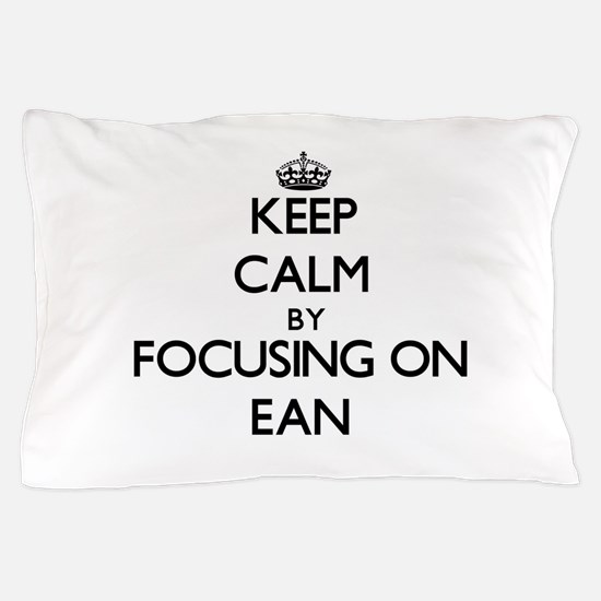 Keep Calm by focusing on on Ean Pillow Case